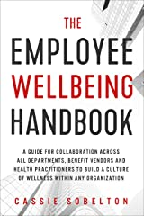 The Employee Wellbeing Handbook: A Guide for Collaboration Across all Departments, Benefit Vendors, and Health Practitioners to Build a Culture of Wellness Within any Organization Kindle Edition