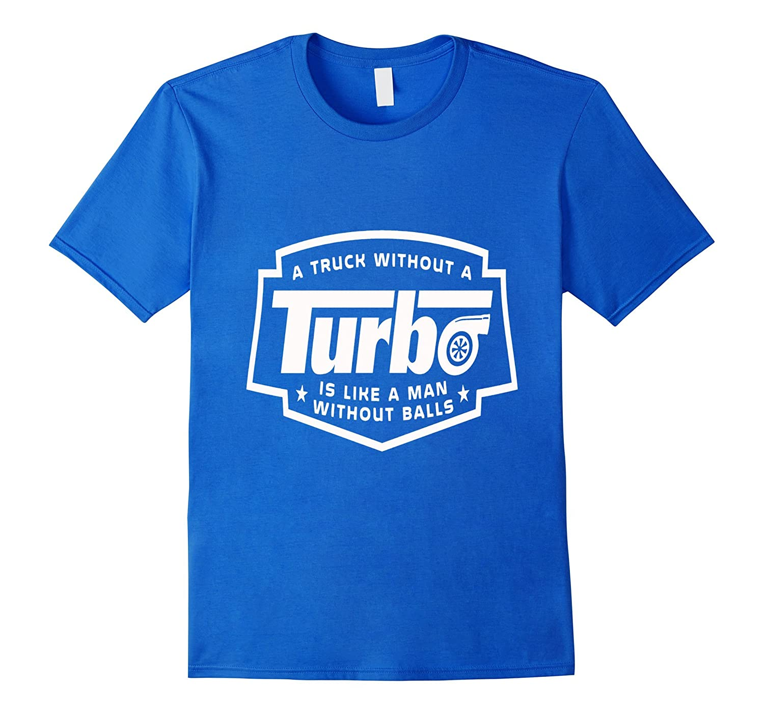 Amazon.com: A Truck without a Turbo is like a man without balls T-shirt: Clothing