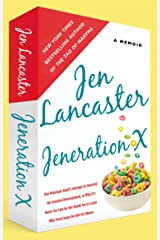Jeneration X: One Reluctant Adult's Attempt to Unarrest Her Arrested Development; Or, Why It's Never Too Late for Her Dumb Ass to Learn Why Froot Loops Are Not for Dinner Kindle Edition