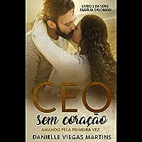 CEO SEM CORAÇÃO - AMANDO PELA PRIMEIRA VEZ: Série Família Salomon - Livro 1