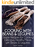 Cooking with Beans and Legumes: Simple Recipes for Cooking Delicious, Healthy Meals with Beans and Legumes (The Essential Kitchen Series Book 12)