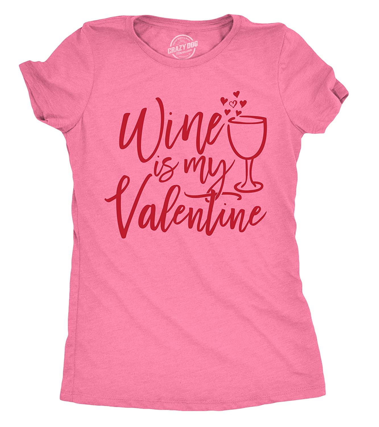 8a0990f67 Amazon.com: Crazy Dog T-Shirts Womens Wine is My Valentine Tshirt Funny  Valentines Day Drinking Tee for Ladies: Clothing