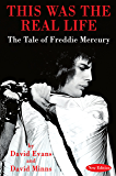 THIS WAS THE REAL LIFE: The Tale of Freddie Mercury (English Edition)