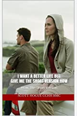 I Want A Better Life But Give Me The Short Version How: How, The Short Version Kindle Edition