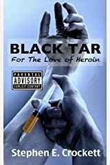 Black Tar: For the Love of Heroin Kindle Edition