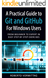 A Practical Guide to Git and GitHub for Windows Users: From Beginner to Expert in Easy Step-By-Step Exercises (English Edition)