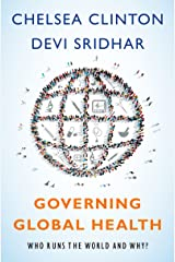 Governing Global Health: Who Runs the World and Why? Kindle Edition
