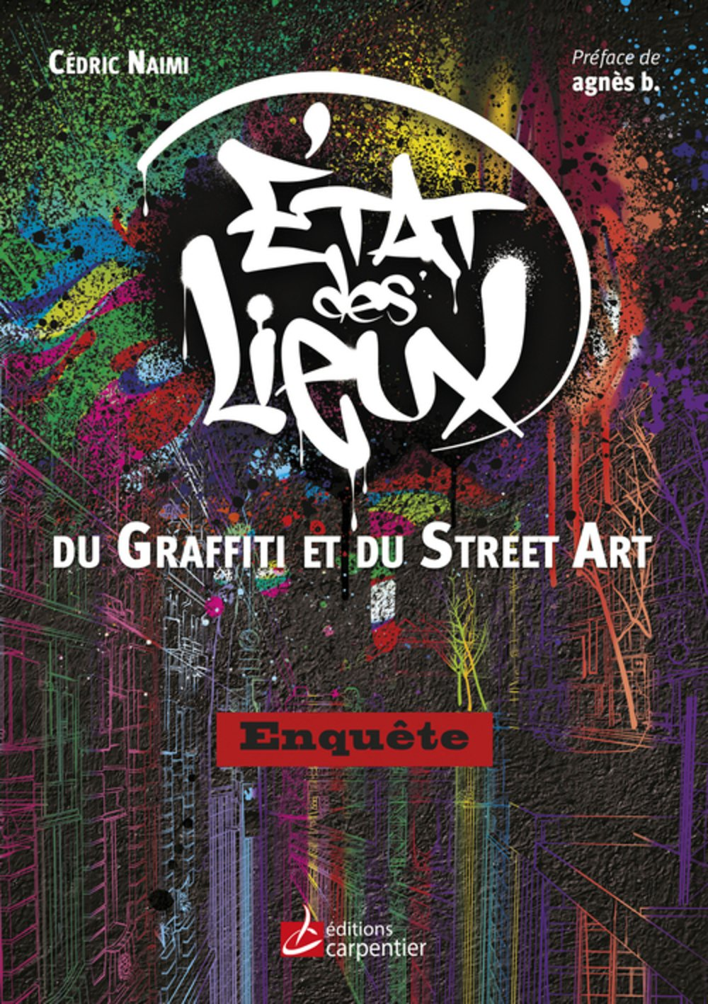 Etat des lieux du graffiti au street art Broché – 24 septembre 2015 Cédric Naïmi Loïc Gallet agnès b. Editions Carpentier