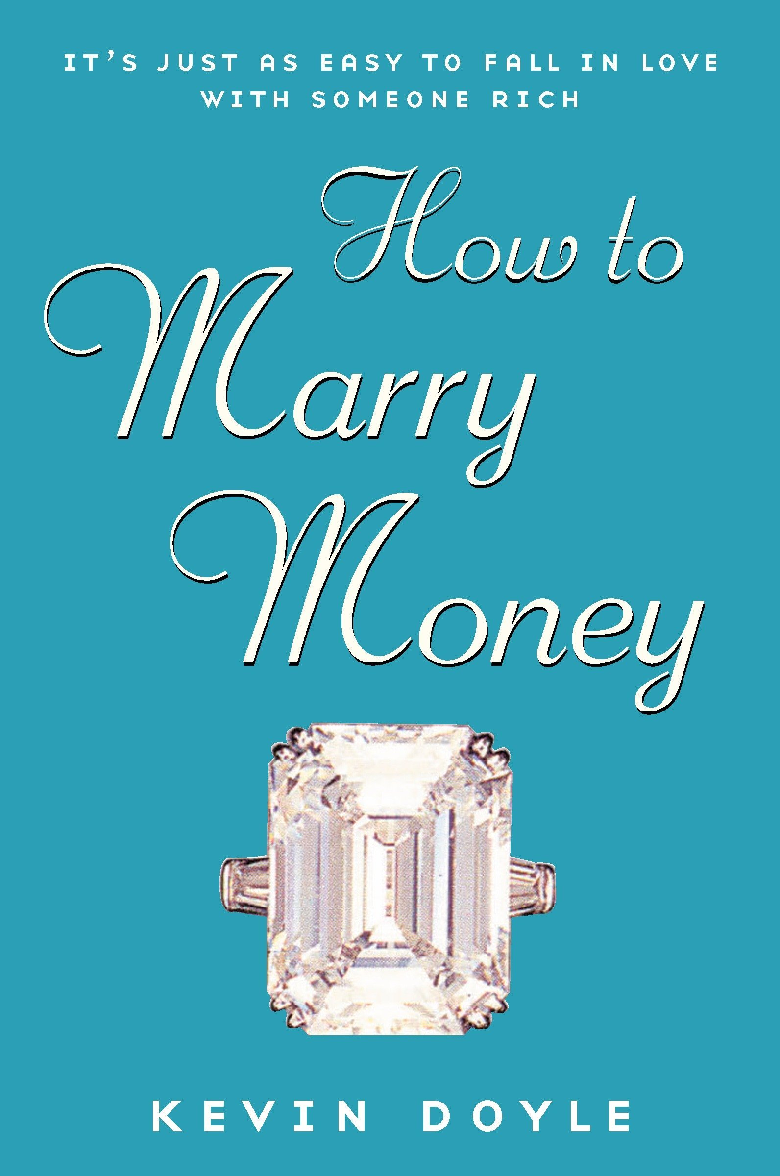 How to Marry Money: It\'s Just as Easy to Fall in Love with Someone ...