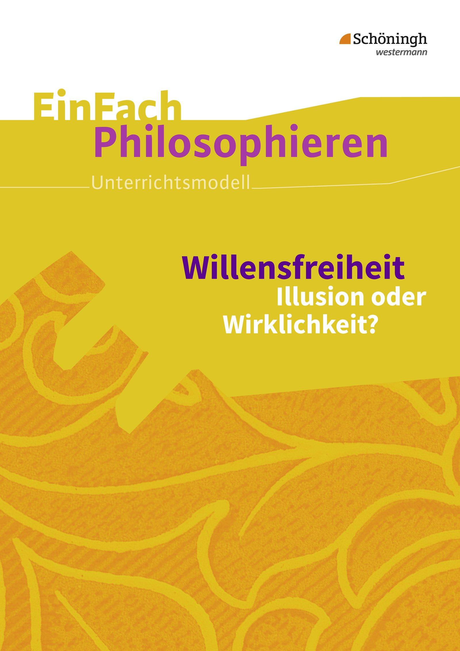 EinFach Philosophieren: Willensfreiheit: Illusion oder Wirklichkeit?