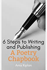 6 Steps to Writing and Publishing a Poetry Chapbook Kindle Edition