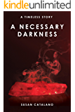 A Necessary Darkness (A Timeless Story Book 2)