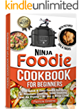 Foodie Cookbook for Beginners: 150 Quick & Easy Foodie Recipes to Pressure Cooking, Slow Cooking, and Air Frying – Be like a Ninja Cook