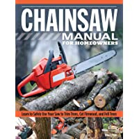 Chainsaw Manual for Homeowners, Revised Edition: Learn to Safely Use Your Saw to...