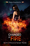 Changed by Fire (Phoenix Rising Book 6)