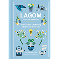 Lagom: Not Too Little, Not Too Much: The Swedish Art of Living a Balanced, Happy Life (English Edition)