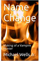 Name Change: Making of a Vampire Hunter Kindle Edition