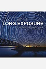 Mastering Long Exposure: The Definitive Guide for Photographers Paperback