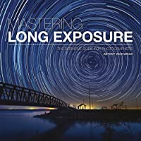 Mastering Long Exposure: The Definitive Guide for Photographers (Mastering)