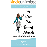 Be Your Own Thyroid Advocate: When You're Sick and Tired of Being Sick and Tired