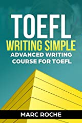 TOEFL Writing: Simple Advanced Writing Course for TOEFL Tasks 1 & 2: TOEFL Tasks 1 & 2 Kindle Edition
