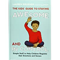 The Kids' Guide to Staying Awesome and In Control: Simple Stuff to Help Children...