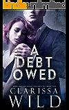 A Debt Owed (A Dark Billionaire Romance)