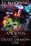 Dead Demon Die: A Whiskey Witches Novel (Whiskey Witches Ancients Book 7)