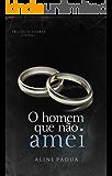 O homem que não amei (Trilogia Soares Livro 1)