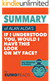 Summary of Alan Alda's If I Understood You, Would I Have This Look on My Face?: Key Takeaways & Analysis