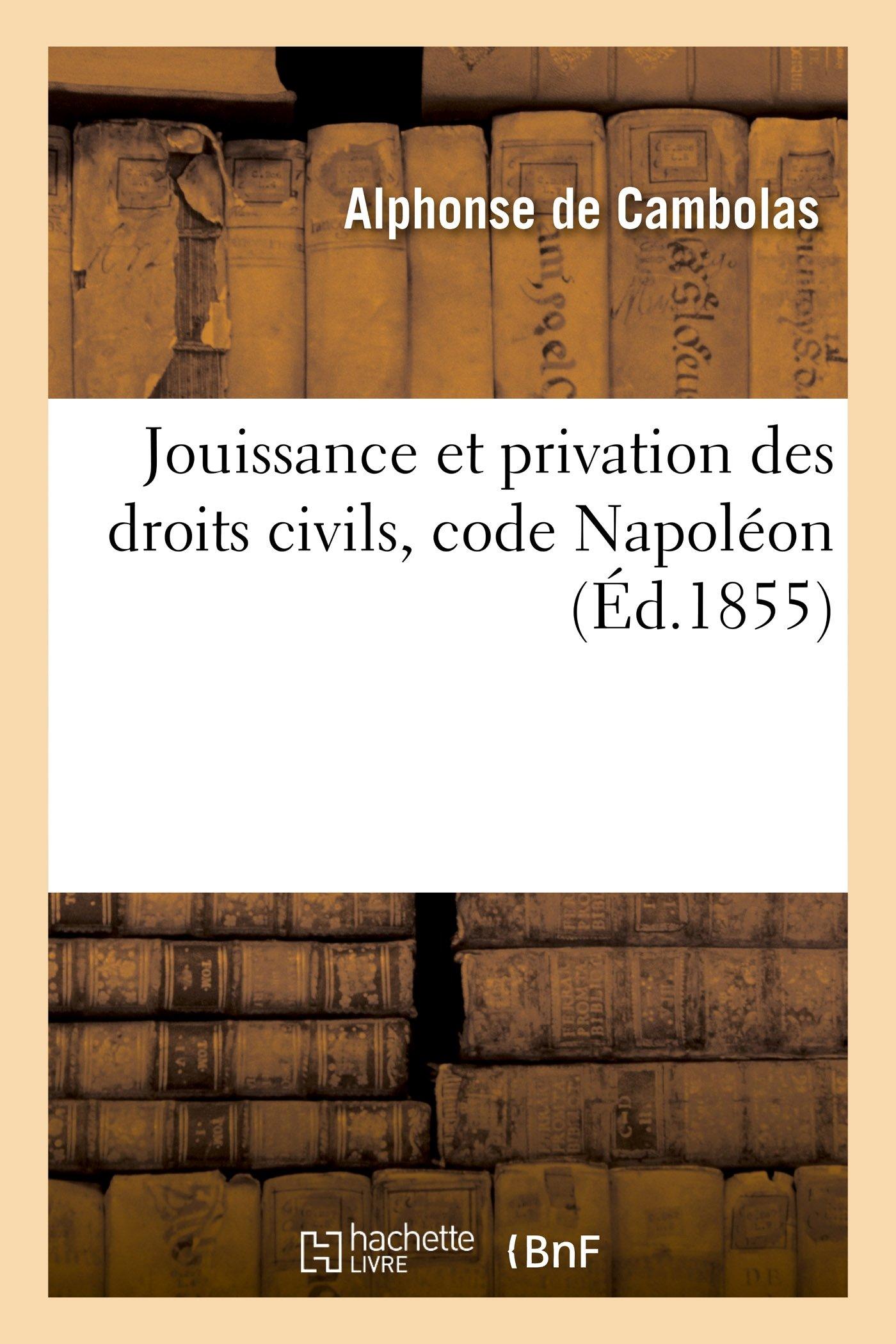 Jouissance et privation des droits civils, code Napoléon: acte public pour la licence Broché – 1 octobre 2014 Alphonse Cambolas Hachette Livre BNF 2013473079 Droit général
