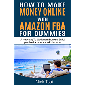 How To Make Money Online With Amazon FBA For Dummies: A New way to work from home and build passive income fast with…