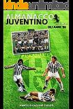 Almanacco Juventino - Volume 6 Gli anni '80 (Almanacco Juventino - Tutte le partite ufficiali della Juventus) (Italian Edition)