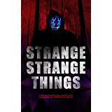 STRANGE STRANGE THINGS: 550+ Supernatural Mysteries, Macabre & Horror Classics: The Phantom of the Opera, The Tell-Tale Heart, The Turn of the Screw, The ... Picture of Dorian Gray… (English Edition)
