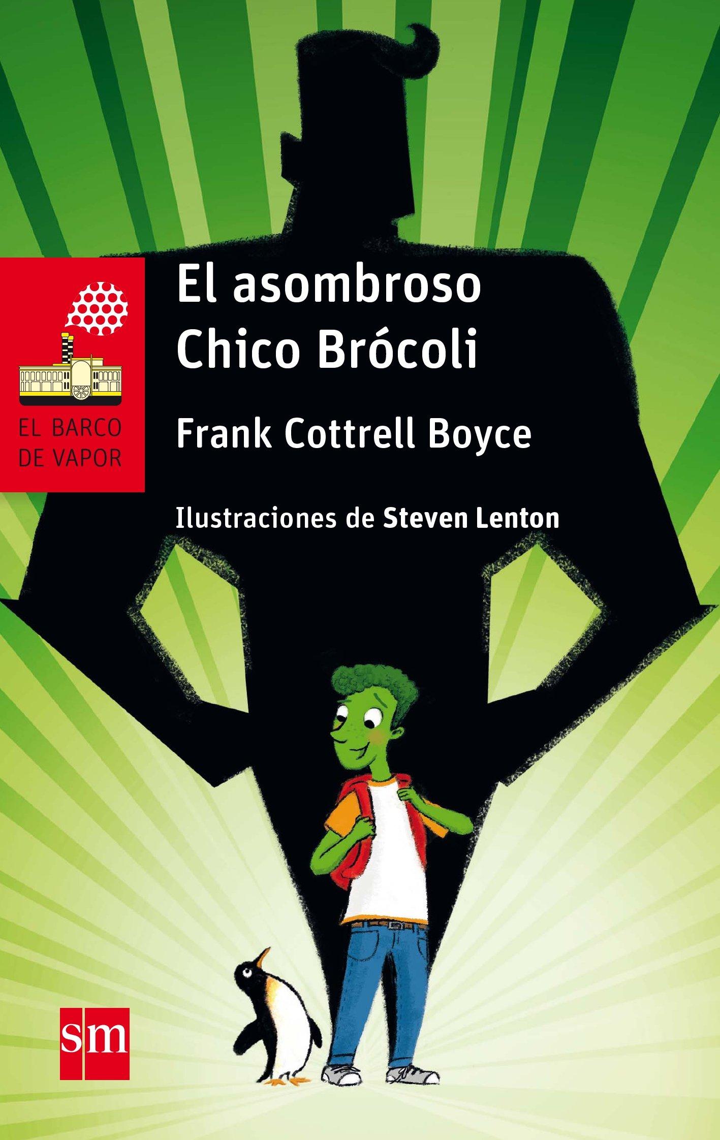 El asombroso Chico Brócoli (El Barco de Vapor Roja): Amazon.es: Frank  Cottrell Boyce, Steve Lenton, Xohana Bastida Calvo: Libros