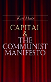 Capital & The Communist Manifesto: Including Two Important Precursors to Capital (Wage-Labour and Capital & Wages, Price and Profit)