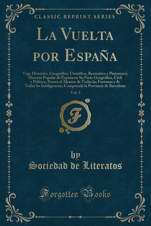 La Vuelta Por España, Vol. 3: Viaje Histórico, Geográfico, Científico, Recreativo y Pintoresco; Historia Popular de España En Su Parte Geográfica, .