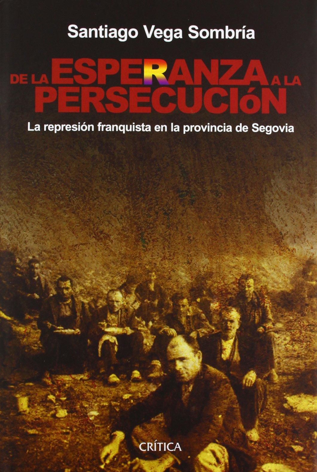 Download De La Esperanza a La Persecucion. La Represion Franquista En La Provincia De Segovia. (Contrastes) (Spanish Edition) ebook