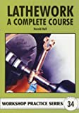 Lathework: A Complete Course (Workshop Practice, Band 34)