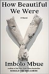 How Beautiful We Were: A Novel Kindle Edition