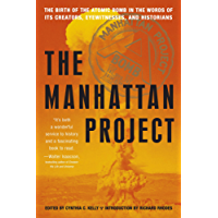Manhattan Project: The Birth of the Atomic Bomb in the Words of Its Creators, Eyewitnesses, and Historians (English Edition)