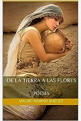 De la tierra a las flores: Poesía (Spanish Edition) Kindle Edition