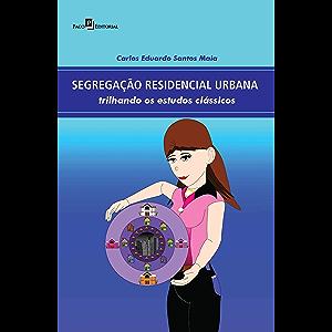 Segregação residencial urbana: Trilhando os estudos clássicos (Portuguese Edition)
