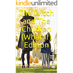 The Witch and The Children (What If) Edition