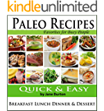 Paleo Recipes: Paleo Recipes for Busy People. Quick and Easy Breakfast, Lunch, Dinner & Desserts Recipe Book