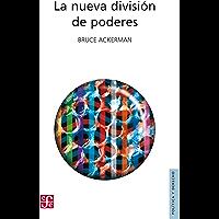 La nueva división de poderes (Colec. Politica Y Derecho) (Spanish Edition)