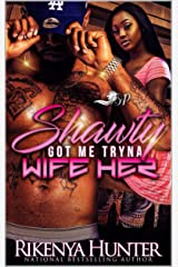 Shawty Got Me Tryna Wife Her Kindle Edition