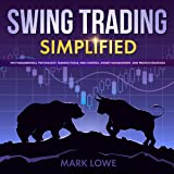 Swing Trading: Simplified: The Fundamentals, Psychology, Trading Tools, Risk Control, Money Management, and Proven Strategies (Stock Market Investing for Beginners)