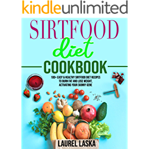 Sirtfood Diet Cookbook: 100+ Easy & Healthy Sirtfood Diet Recipes to Burn Fat and Lose Weight, Activating Your Skinny…
