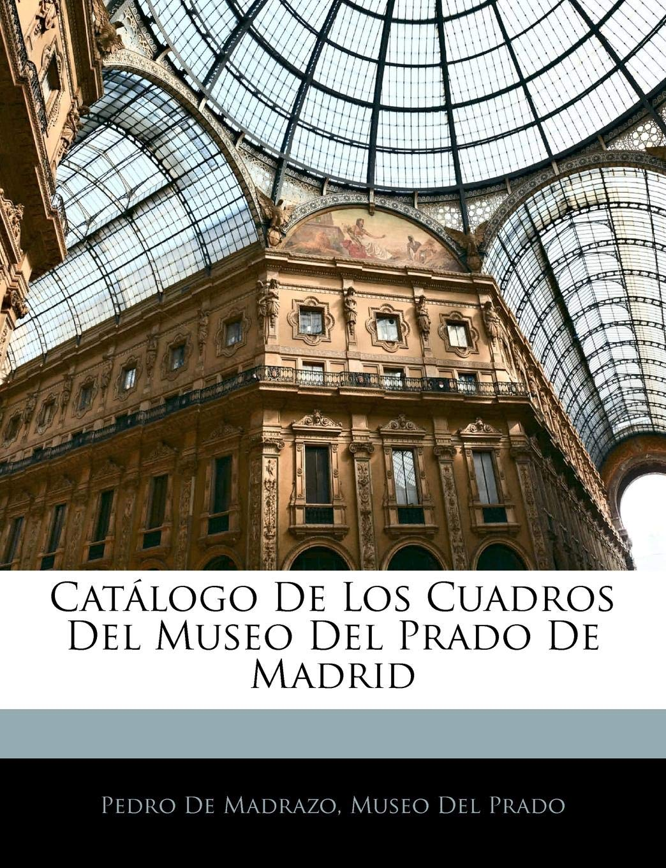 b7e5704e92 Catálogo De Los Cuadros Del Museo Del Prado De Madrid: Amazon.es: Museo Del  Prado: Libros